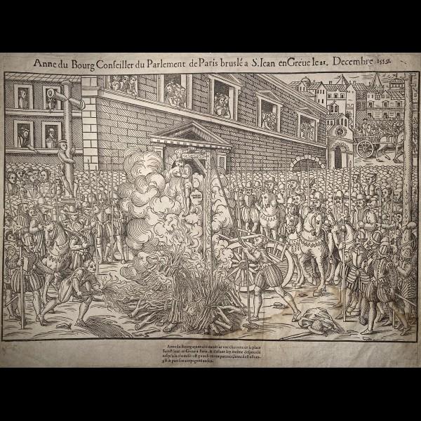 TORTOREL  (ACTIF 1568/1575) ET PERRISSIN (1536-1616)  - ANNE DU BOURG CONSEILLER DU PARLEMENT DE PARIS BRUSLE (SIC) A S.JEAN EN GREVE
